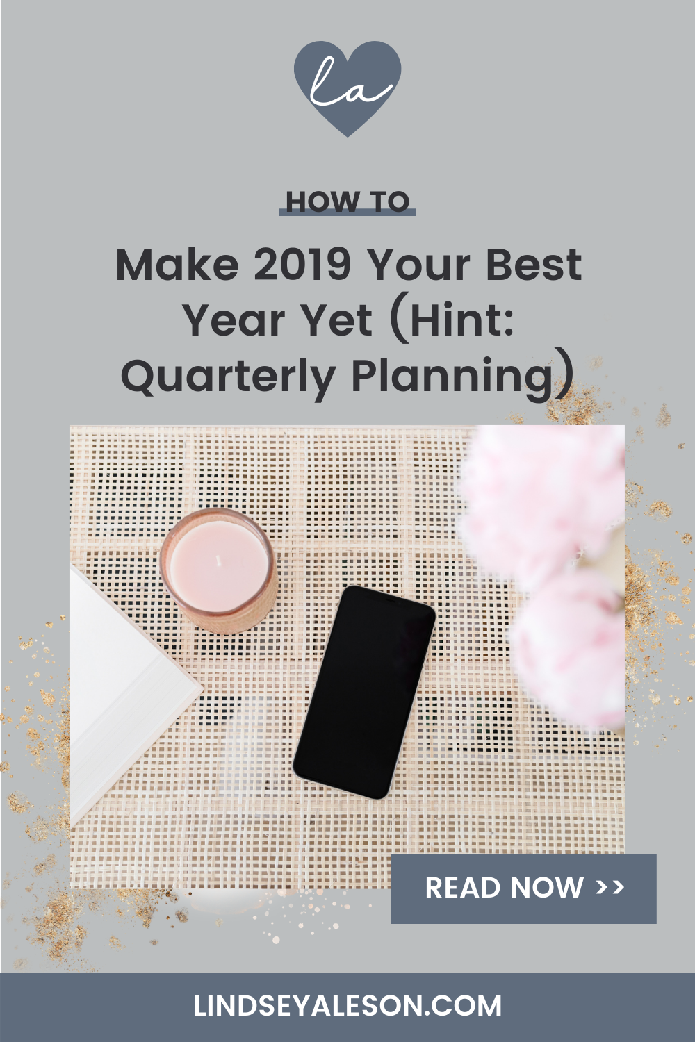 How to Make 2019 Your Best Year Yet (Hint: Quarterly Planning)